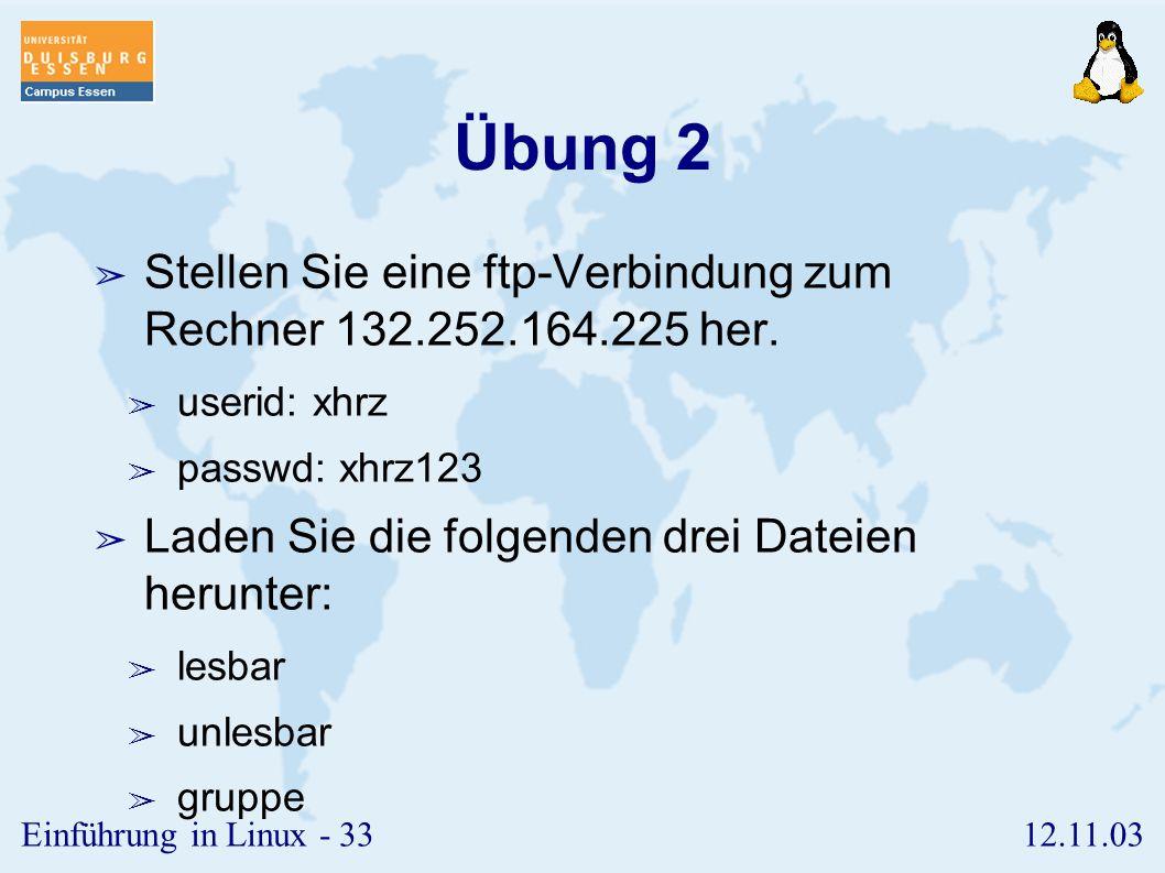 Übung 2 Stellen Sie eine ftp-Verbindung zum Rechner 132.252.164.225 her. userid: xhrz. passwd: xhrz123.