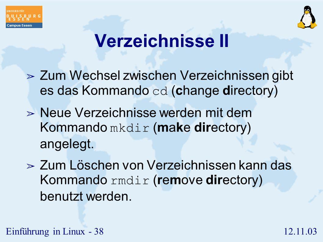 Verzeichnisse II Zum Wechsel zwischen Verzeichnissen gibt es das Kommando cd (change directory)