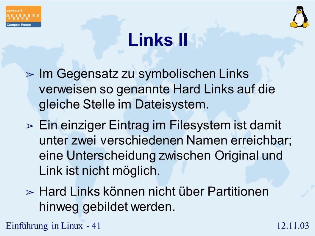 Links II Im Gegensatz zu symbolischen Links verweisen so genannte Hard Links auf die gleiche Stelle im Dateisystem.