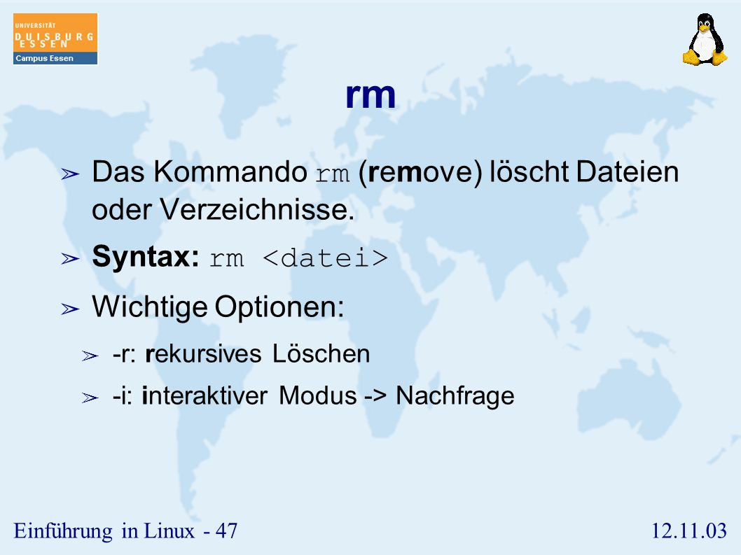 rm Das Kommando rm (remove) löscht Dateien oder Verzeichnisse.
