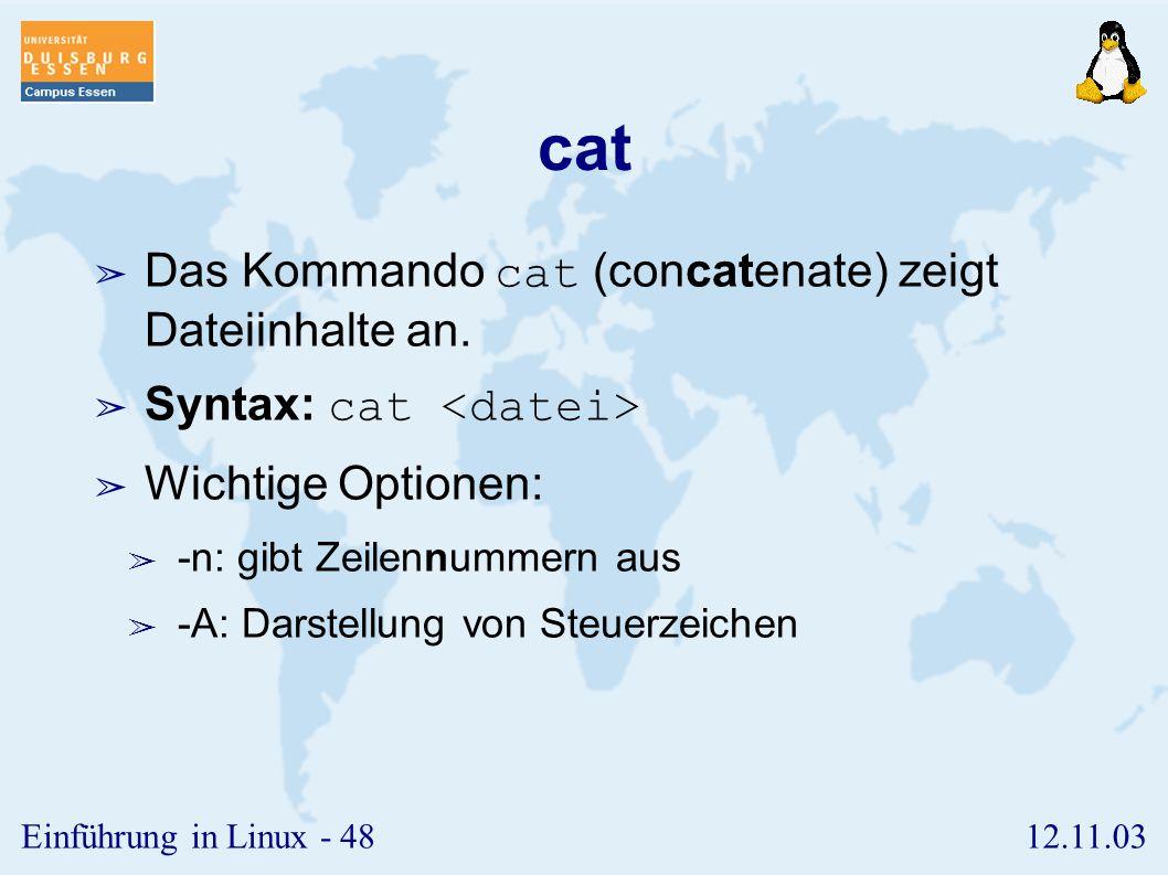 cat Das Kommando cat (concatenate) zeigt Dateiinhalte an.