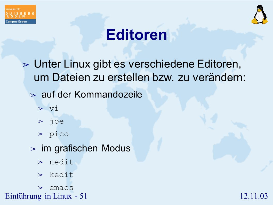 Editoren Unter Linux gibt es verschiedene Editoren, um Dateien zu erstellen bzw. zu verändern: auf der Kommandozeile.