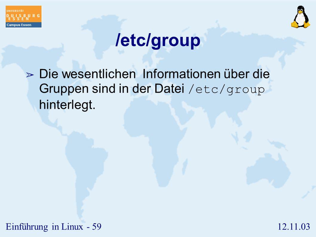 /etc/group Die wesentlichen Informationen über die Gruppen sind in der Datei /etc/group hinterlegt.