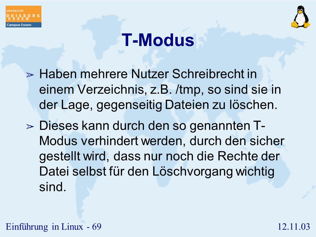 T-Modus Haben mehrere Nutzer Schreibrecht in einem Verzeichnis, z.B. /tmp, so sind sie in der Lage, gegenseitig Dateien zu löschen.