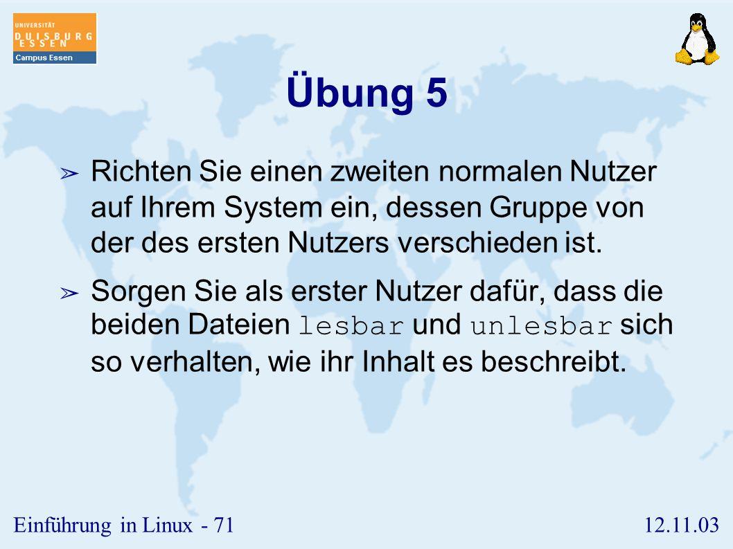 Übung 5 Richten Sie einen zweiten normalen Nutzer auf Ihrem System ein, dessen Gruppe von der des ersten Nutzers verschieden ist.