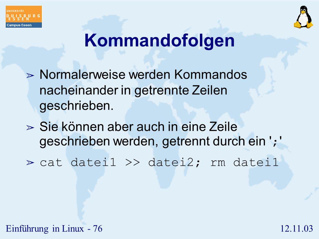 Kommandofolgen Normalerweise werden Kommandos nacheinander in getrennte Zeilen geschrieben.