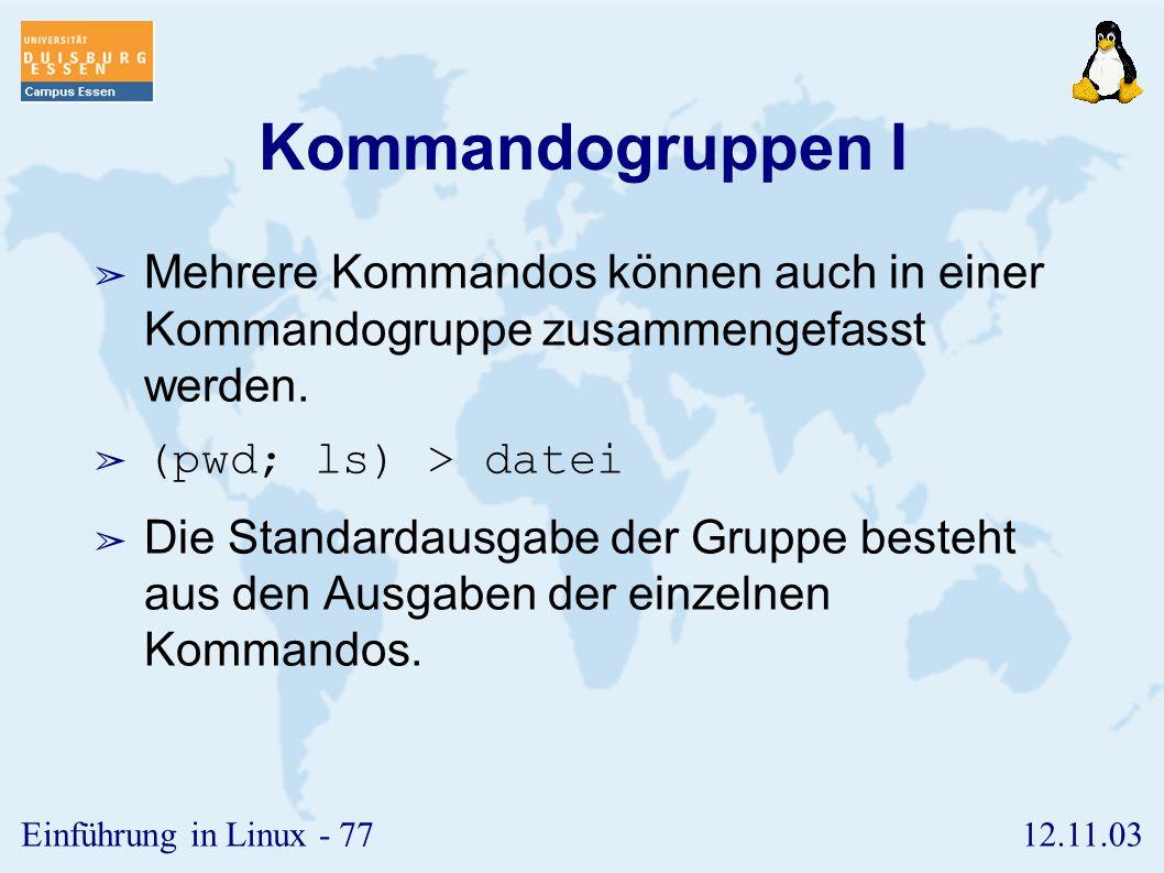 Kommandogruppen I Mehrere Kommandos können auch in einer Kommandogruppe zusammengefasst werden. (pwd; ls) > datei.