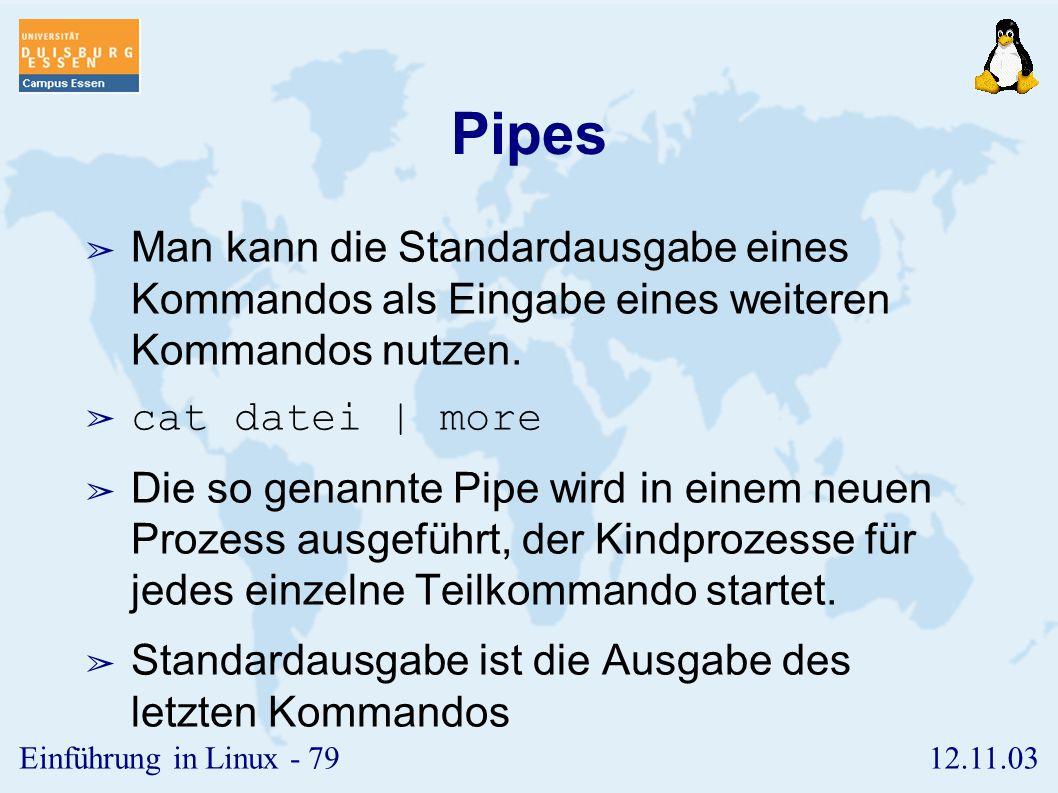 Pipes Man kann die Standardausgabe eines Kommandos als Eingabe eines weiteren Kommandos nutzen. cat datei | more.