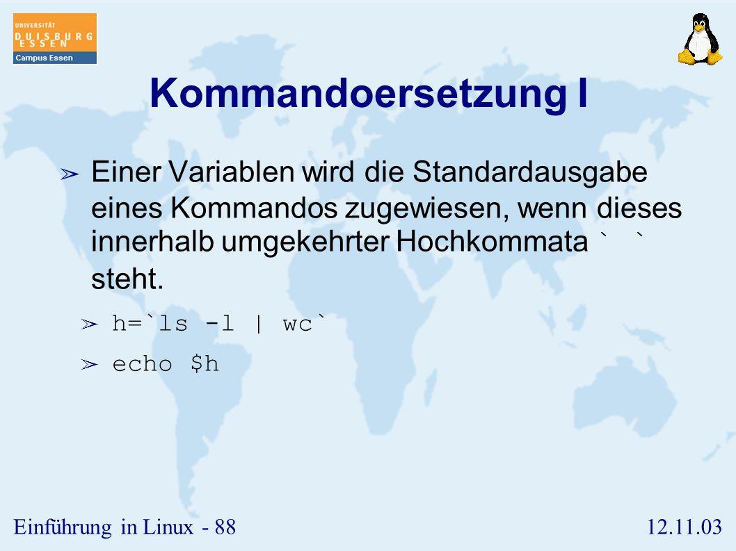 Kommandoersetzung I Einer Variablen wird die Standardausgabe eines Kommandos zugewiesen, wenn dieses innerhalb umgekehrter Hochkommata ` ` steht.
