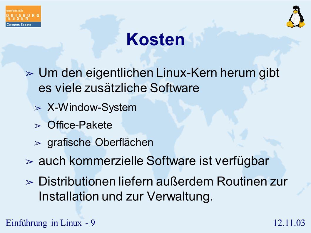 Kosten Um den eigentlichen Linux-Kern herum gibt es viele zusätzliche Software. X-Window-System. Office-Pakete.
