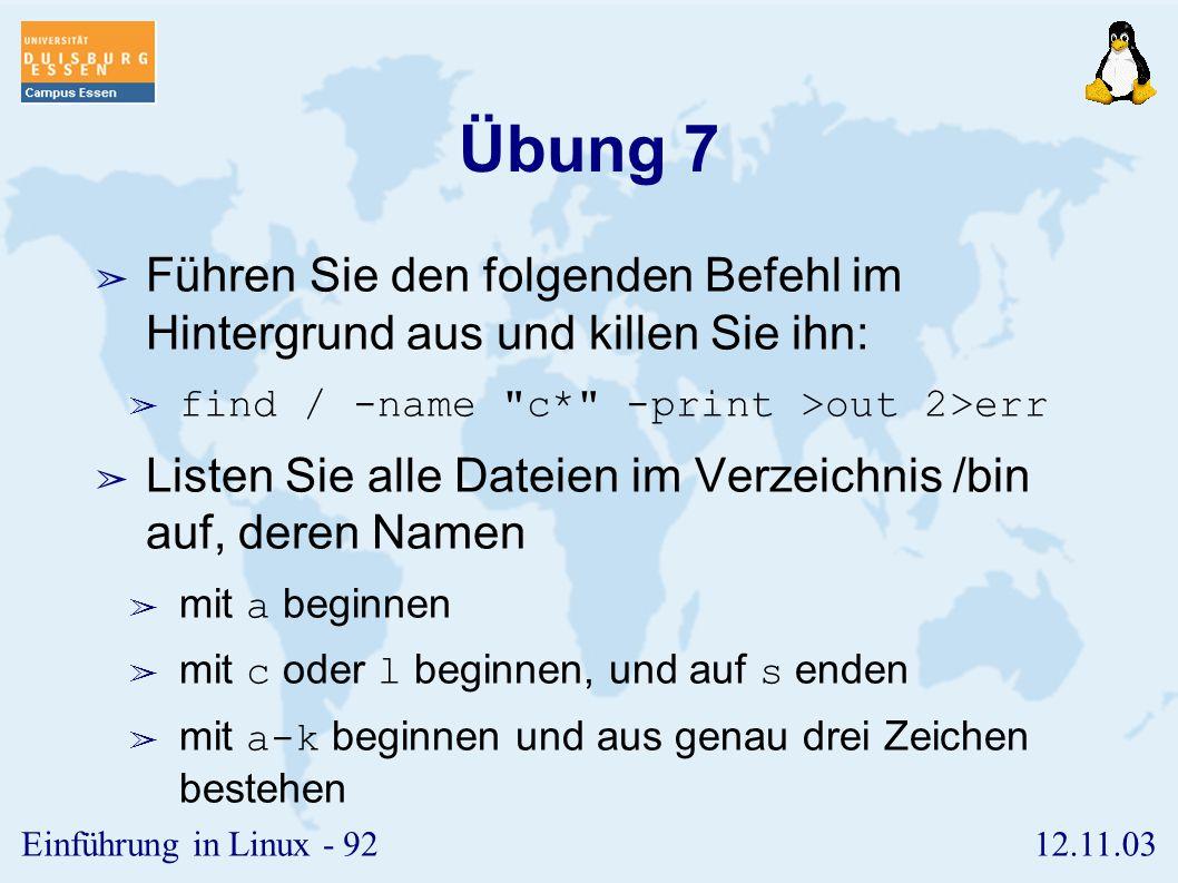 Übung 7 Führen Sie den folgenden Befehl im Hintergrund aus und killen Sie ihn: find / -name c* -print >out 2>err.