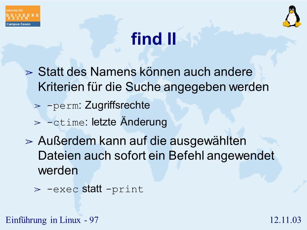 find II Statt des Namens können auch andere Kriterien für die Suche angegeben werden. -perm: Zugriffsrechte.