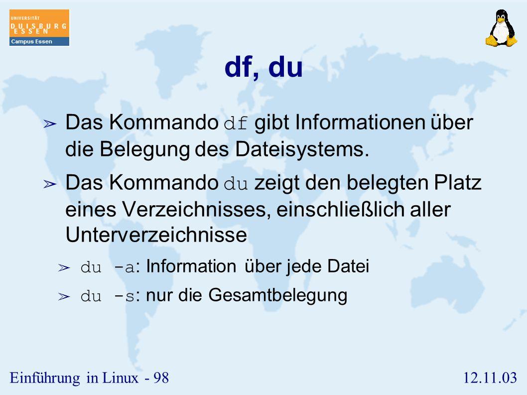 df, du Das Kommando df gibt Informationen über die Belegung des Dateisystems.