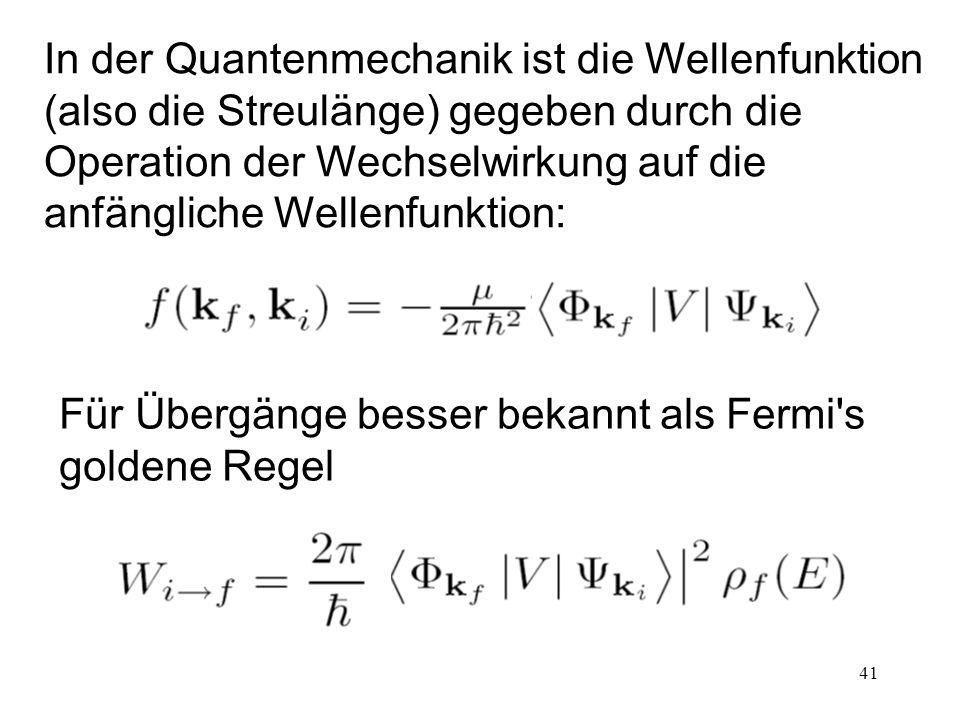 In der Quantenmechanik ist die Wellenfunktion (also die Streulänge) gegeben durch die Operation der Wechselwirkung auf die anfängliche Wellenfunktion: