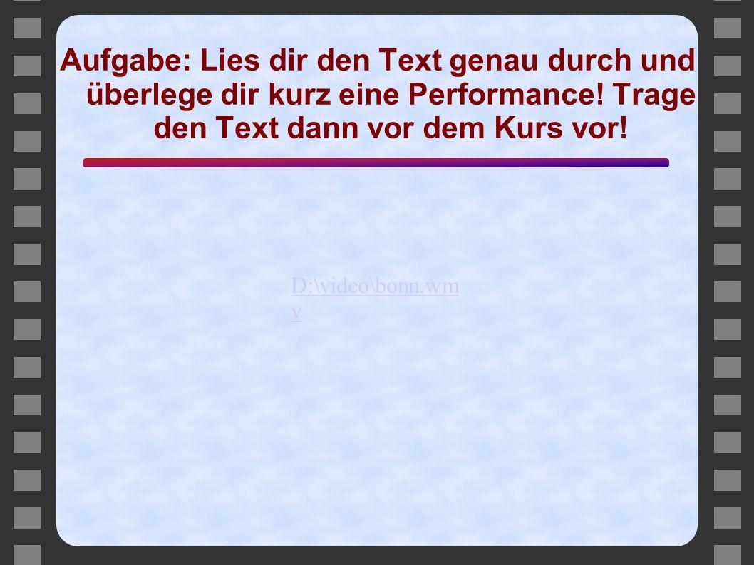 Aufgabe: Lies dir den Text genau durch und überlege dir kurz eine Performance! Trage den Text dann vor dem Kurs vor!