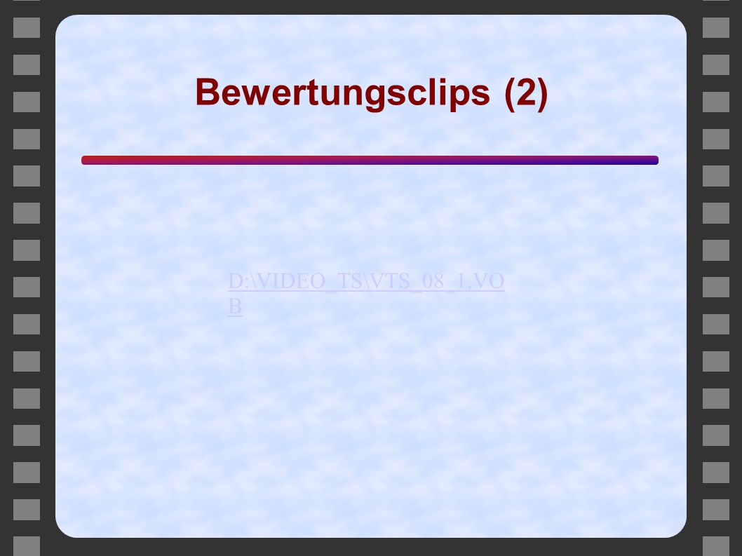 Bewertungsclips (2) D:\VIDEO_TS\VTS_08_1.VOB