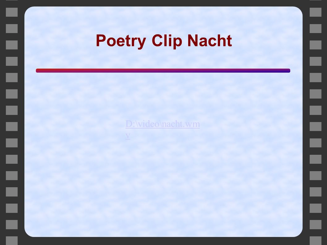 Poetry Clip Nacht D:\video\nacht.wmv