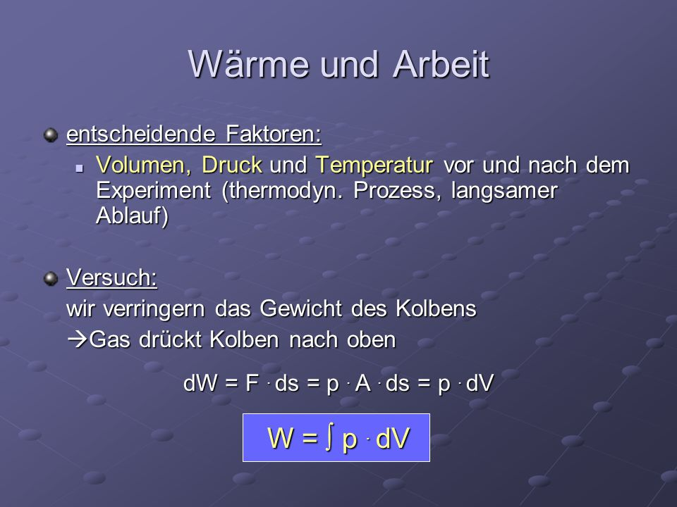 Wärme und Arbeit W =  p . dV entscheidende Faktoren: