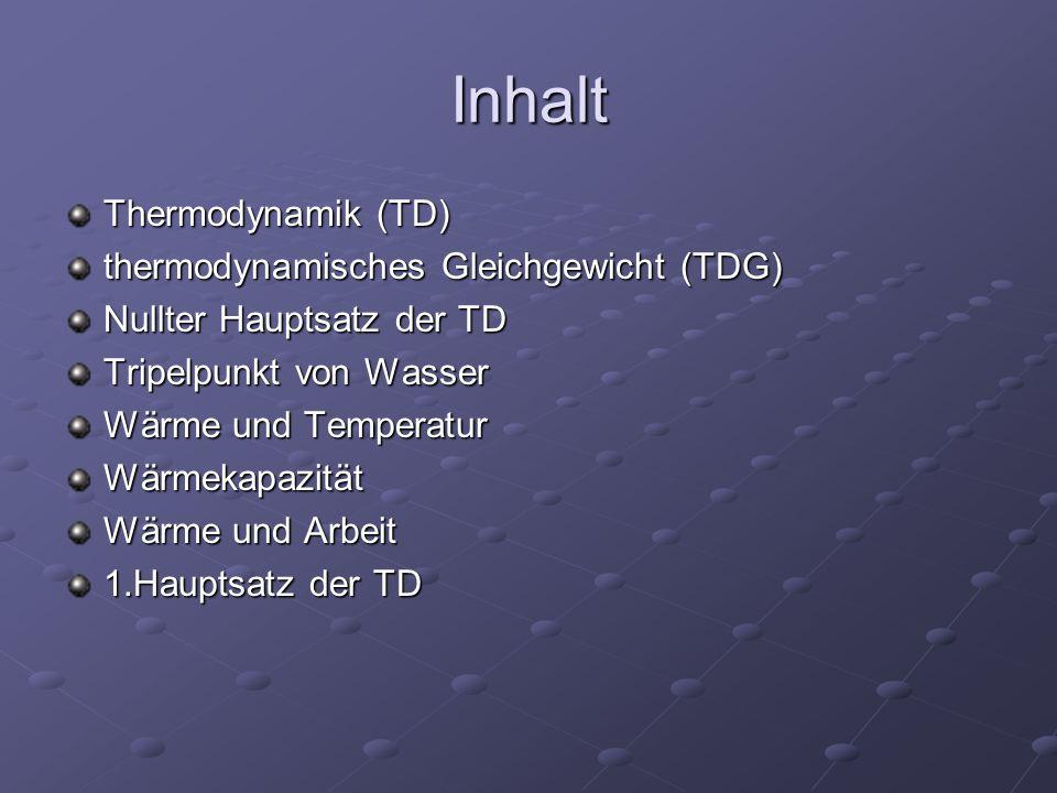 Inhalt Thermodynamik (TD) thermodynamisches Gleichgewicht (TDG)