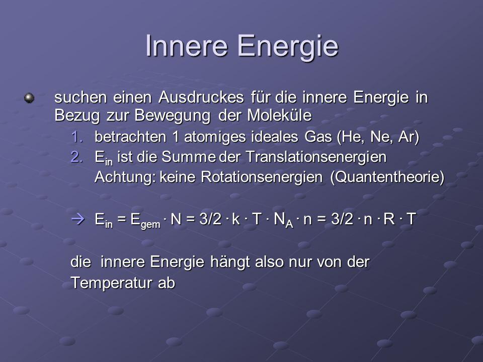 Innere Energie suchen einen Ausdruckes für die innere Energie in Bezug zur Bewegung der Moleküle. betrachten 1 atomiges ideales Gas (He, Ne, Ar)
