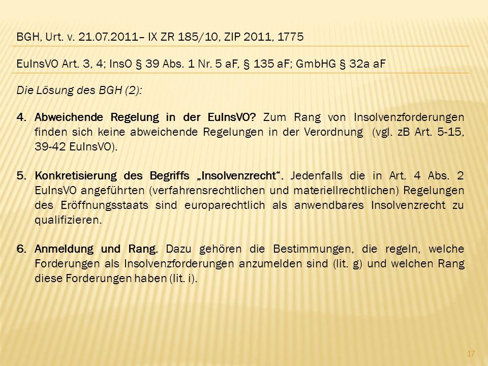 BGH, Urt. v. 21.07.2011– IX ZR 185/10, ZIP 2011, 1775 EuInsVO Art. 3, 4; InsO § 39 Abs. 1 Nr. 5 aF, § 135 aF; GmbHG § 32a aF.