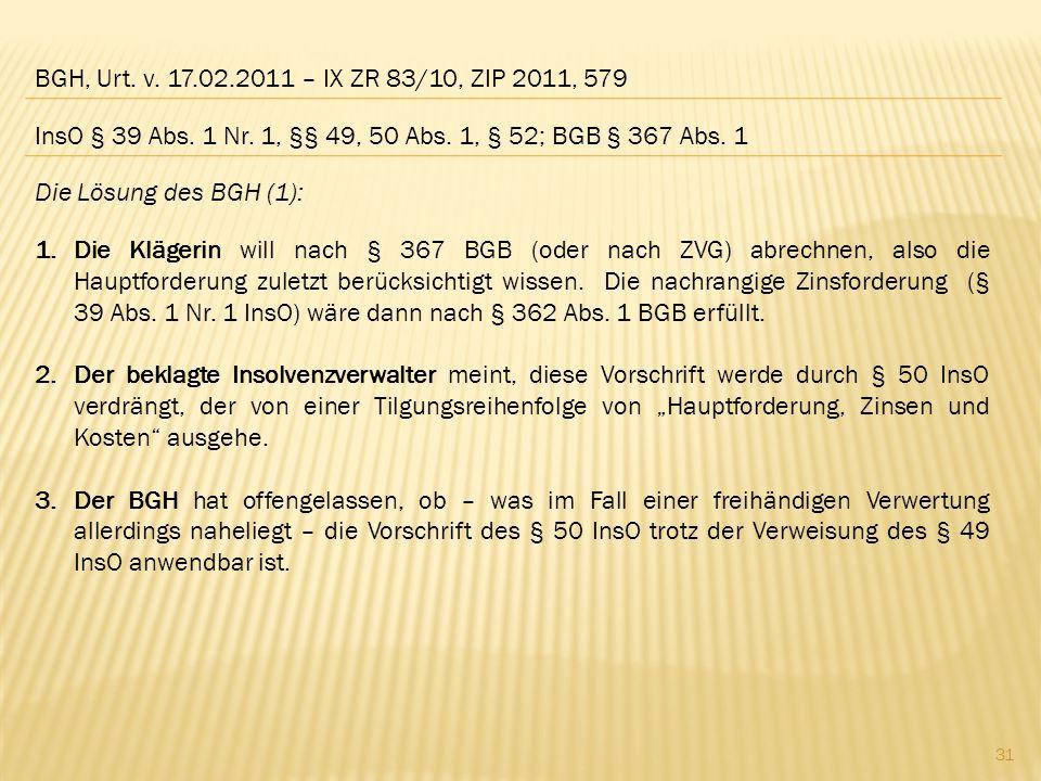 BGH, Urt. v. 17.02.2011 – IX ZR 83/10, ZIP 2011, 579 InsO § 39 Abs. 1 Nr. 1, §§ 49, 50 Abs. 1, § 52; BGB § 367 Abs. 1.