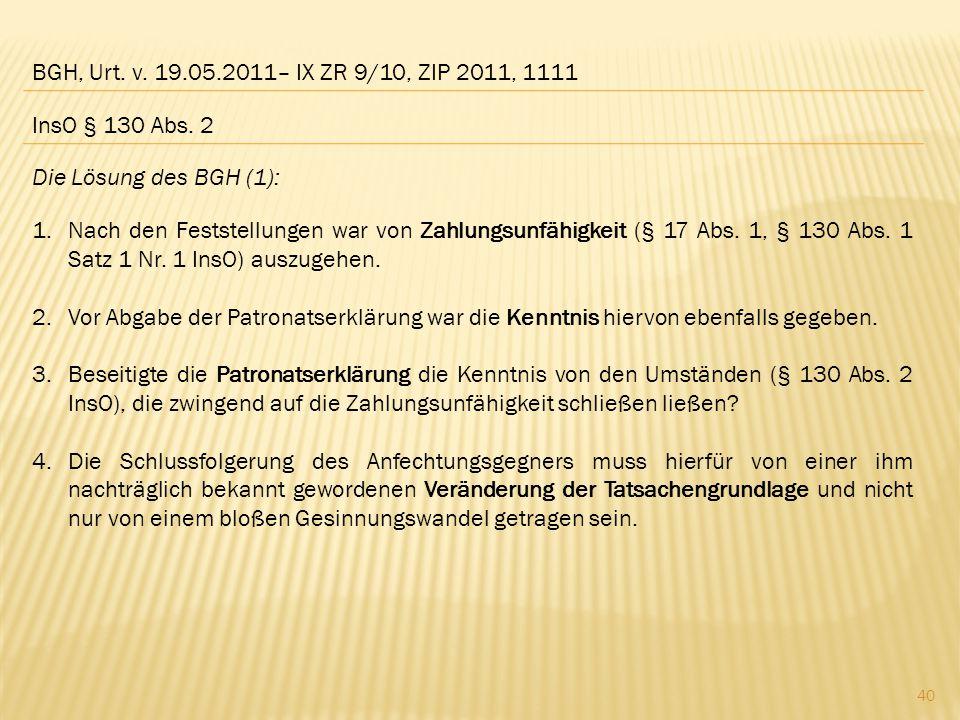 BGH, Urt. v. 19.05.2011– IX ZR 9/10, ZIP 2011, 1111 InsO § 130 Abs. 2. Die Lösung des BGH (1):