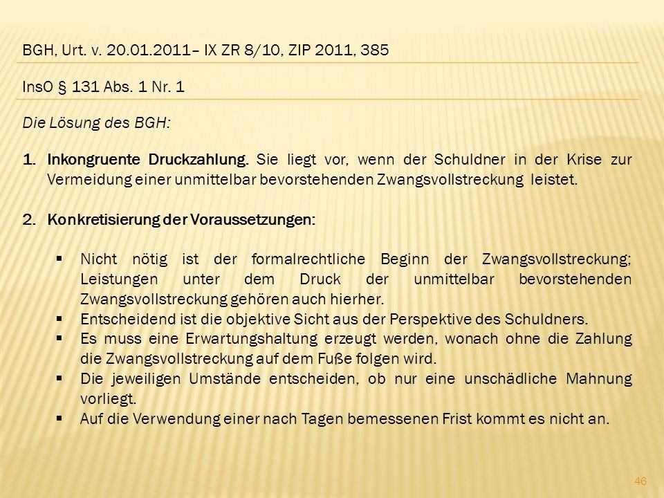 BGH, Urt. v. 20.01.2011– IX ZR 8/10, ZIP 2011, 385 InsO § 131 Abs. 1 Nr. 1. Die Lösung des BGH: