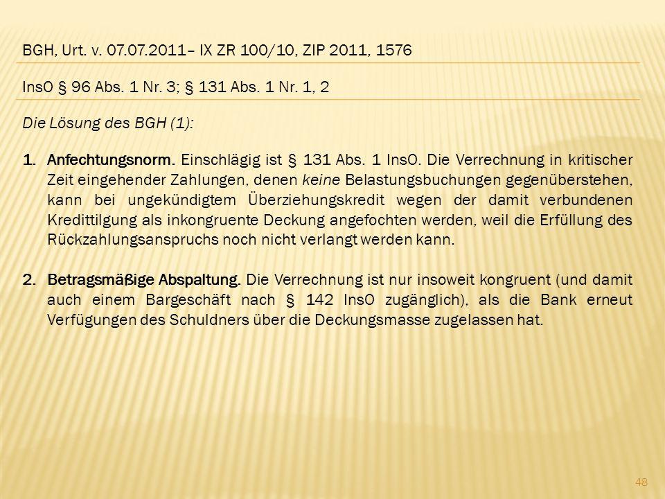 BGH, Urt. v. 07.07.2011– IX ZR 100/10, ZIP 2011, 1576 InsO § 96 Abs. 1 Nr. 3; § 131 Abs. 1 Nr. 1, 2.