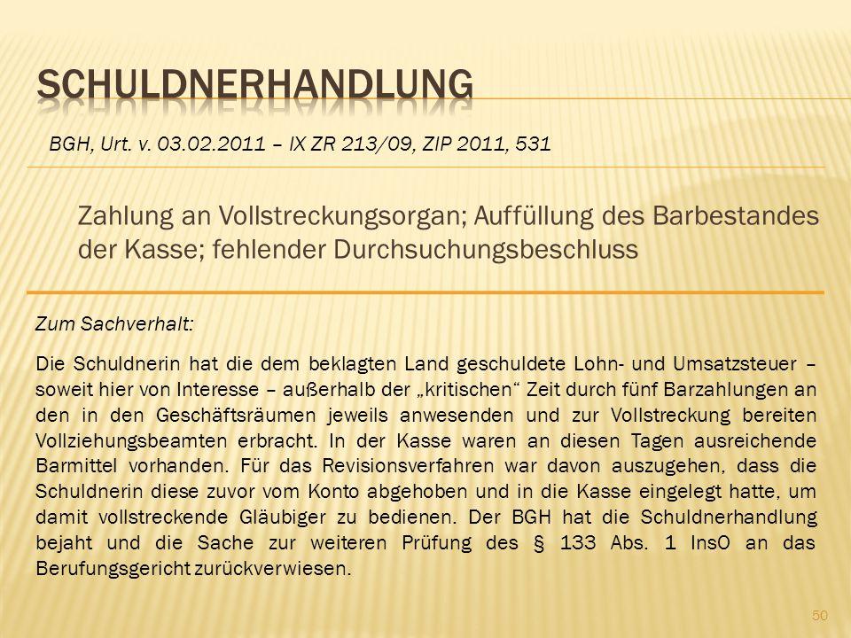 Schuldnerhandlung BGH, Urt. v. 03.02.2011 – IX ZR 213/09, ZIP 2011, 531.