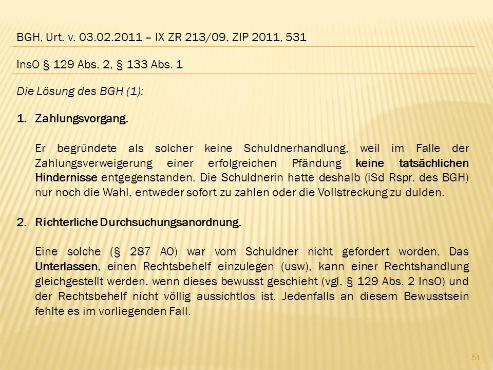 BGH, Urt. v. 03.02.2011 – IX ZR 213/09, ZIP 2011, 531 InsO § 129 Abs. 2, § 133 Abs. 1. Die Lösung des BGH (1):