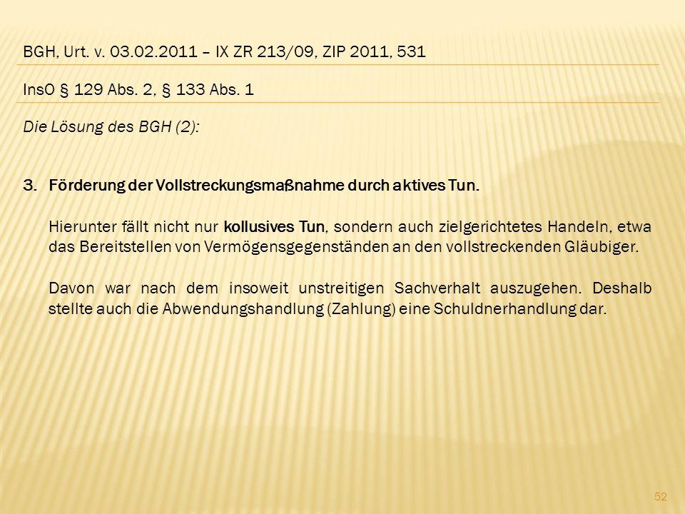 BGH, Urt. v. 03.02.2011 – IX ZR 213/09, ZIP 2011, 531 InsO § 129 Abs. 2, § 133 Abs. 1. Die Lösung des BGH (2):
