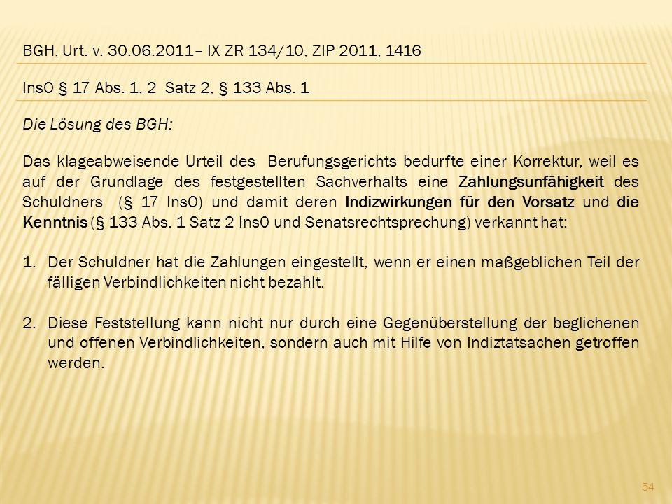 BGH, Urt. v. 30.06.2011– IX ZR 134/10, ZIP 2011, 1416 InsO § 17 Abs. 1, 2 Satz 2, § 133 Abs. 1. Die Lösung des BGH: