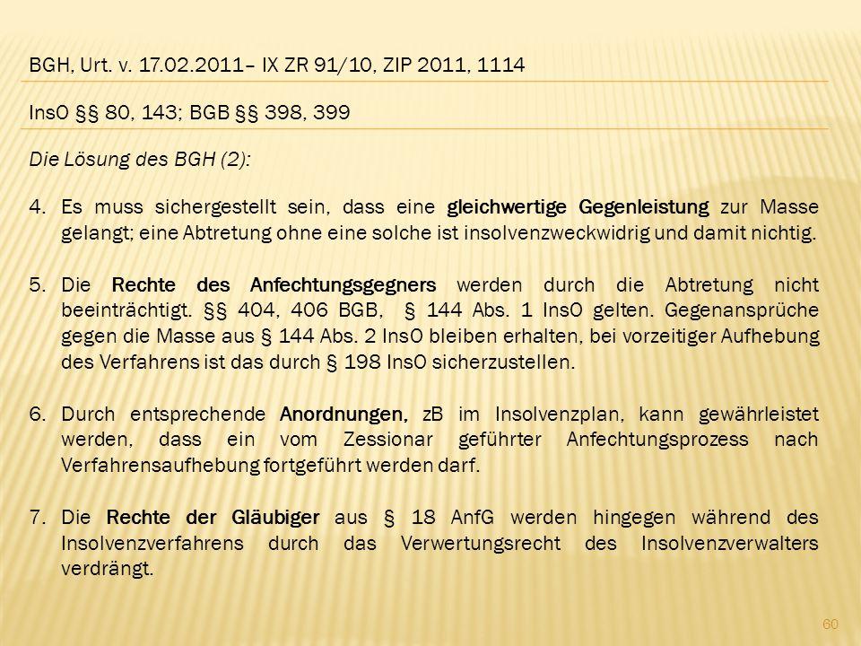 BGH, Urt. v. 17.02.2011– IX ZR 91/10, ZIP 2011, 1114 InsO §§ 80, 143; BGB §§ 398, 399. Die Lösung des BGH (2):