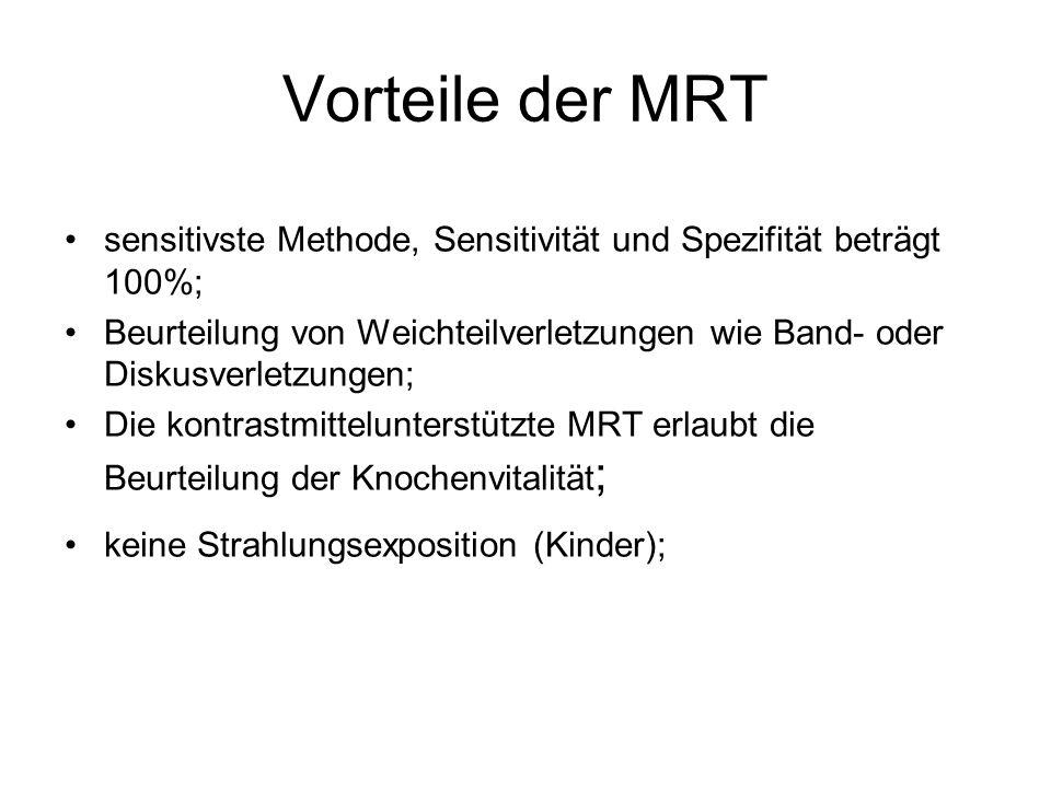 Vorteile der MRT sensitivste Methode, Sensitivität und Spezifität beträgt 100%;
