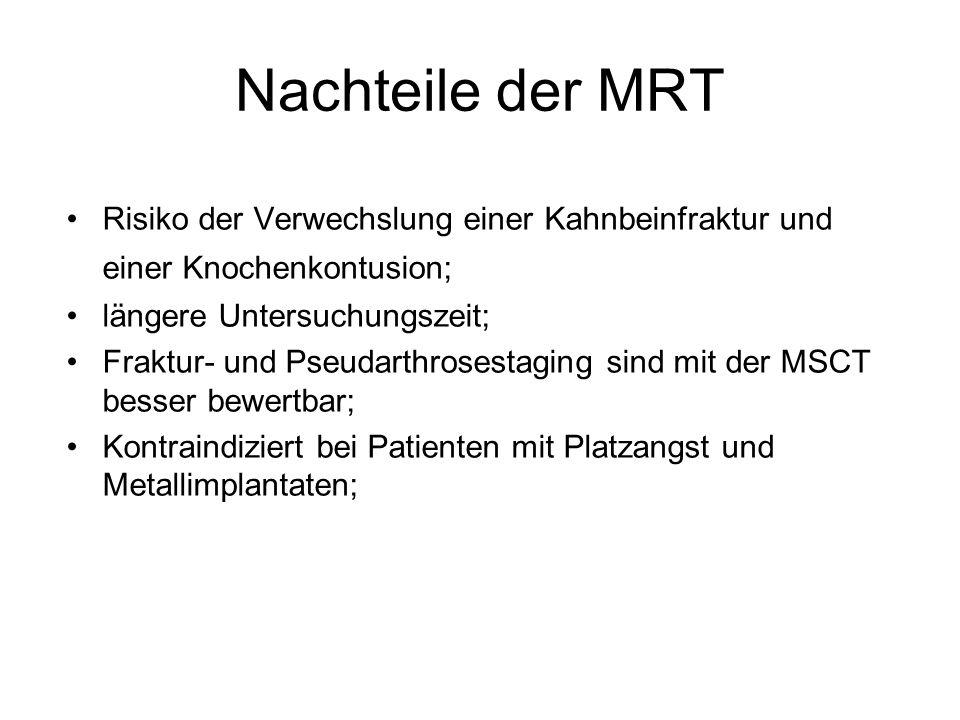 Nachteile der MRT Risiko der Verwechslung einer Kahnbeinfraktur und einer Knochenkontusion; längere Untersuchungszeit;