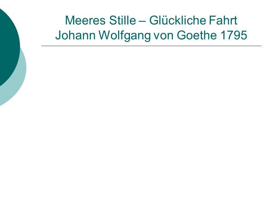 Meeres Stille – Glückliche Fahrt Johann Wolfgang von Goethe 1795