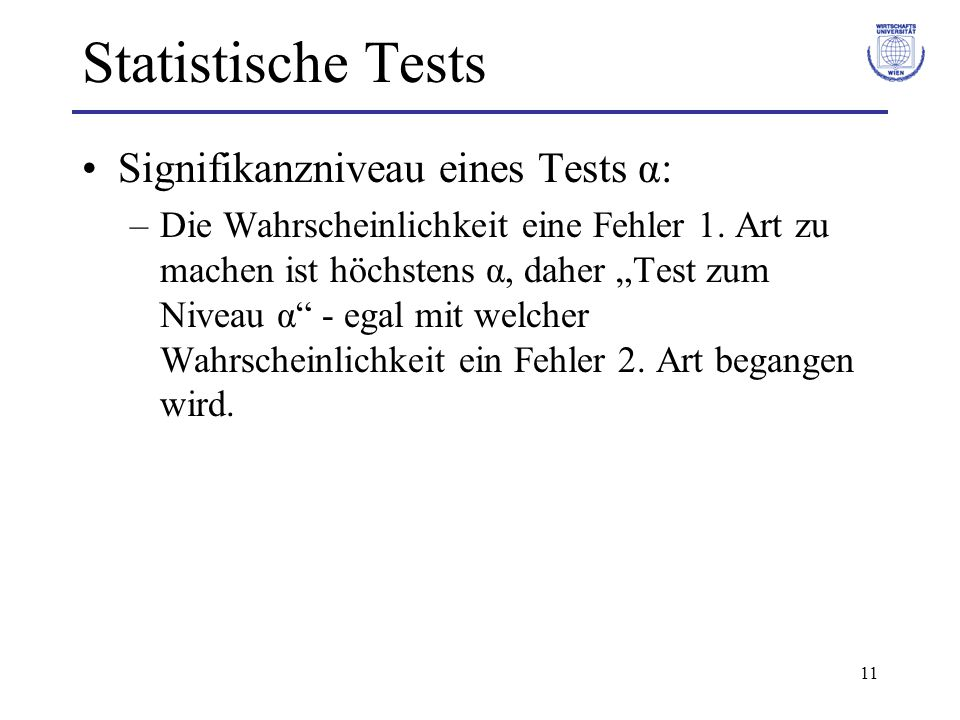 Statistische Tests Signifikanzniveau eines Tests α: