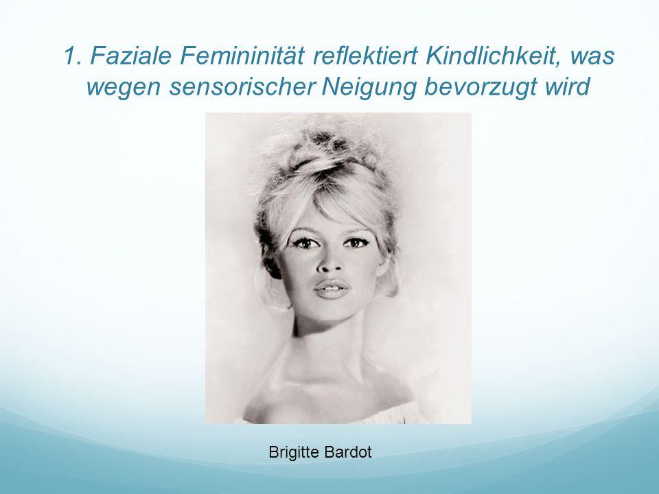 1. Faziale Femininität reflektiert Kindlichkeit, was wegen sensorischer Neigung bevorzugt wird