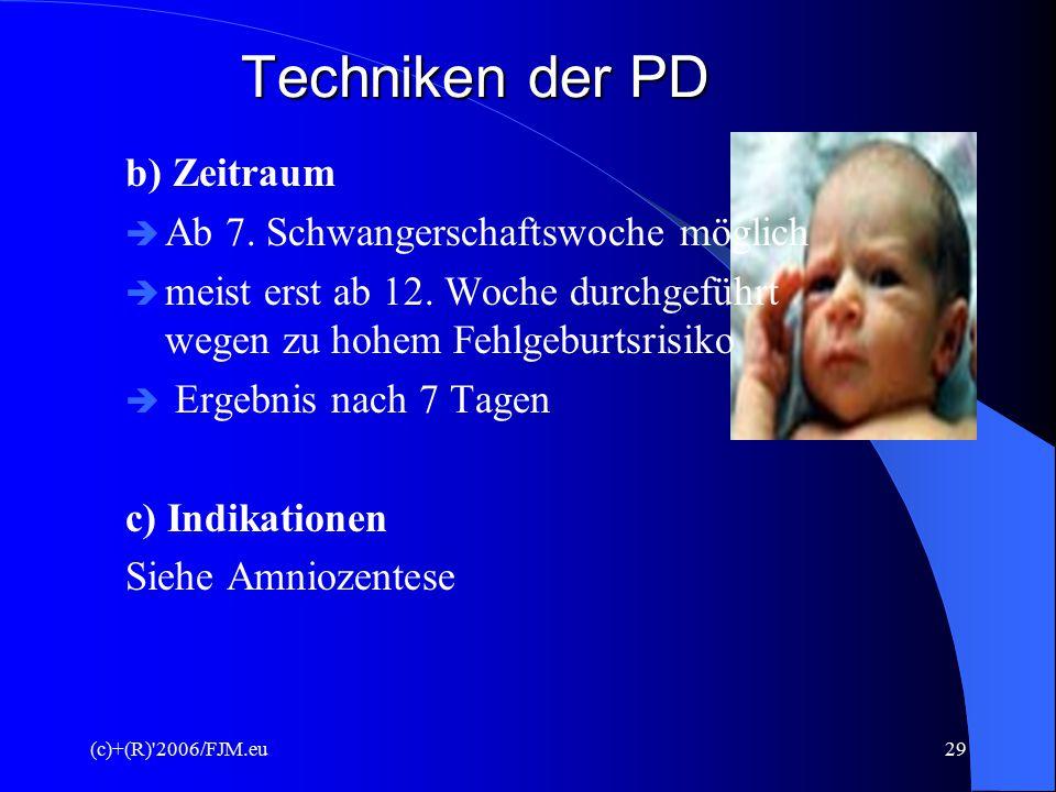 Techniken der PD b) Zeitraum Ab 7. Schwangerschaftswoche möglich