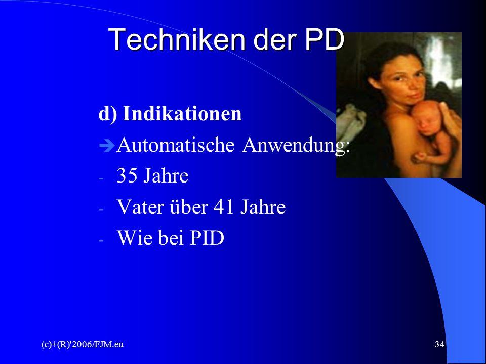 Techniken der PD d) Indikationen Automatische Anwendung: 35 Jahre