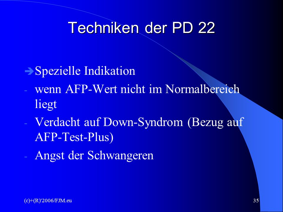 Techniken der PD 22 Spezielle Indikation