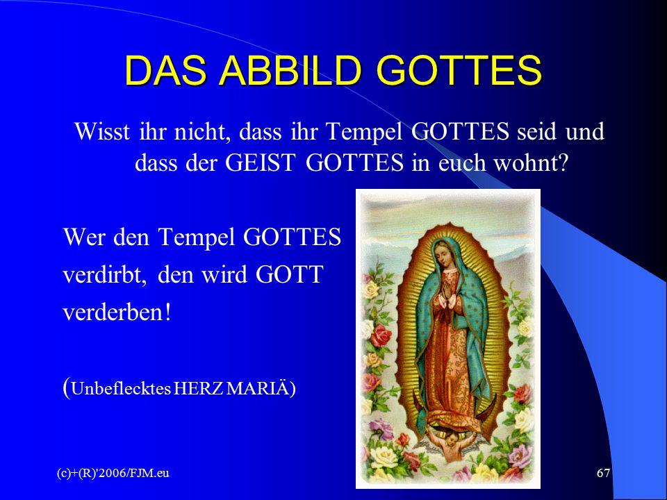 DAS ABBILD GOTTES Wisst ihr nicht, dass ihr Tempel GOTTES seid und dass der GEIST GOTTES in euch wohnt