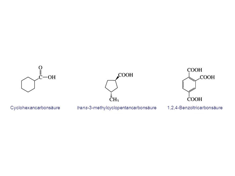 Cyclohexancarbonsäure trans-3-methylcyclopentancarbonsäure 1,2,4-Benzoltricarbonsäure