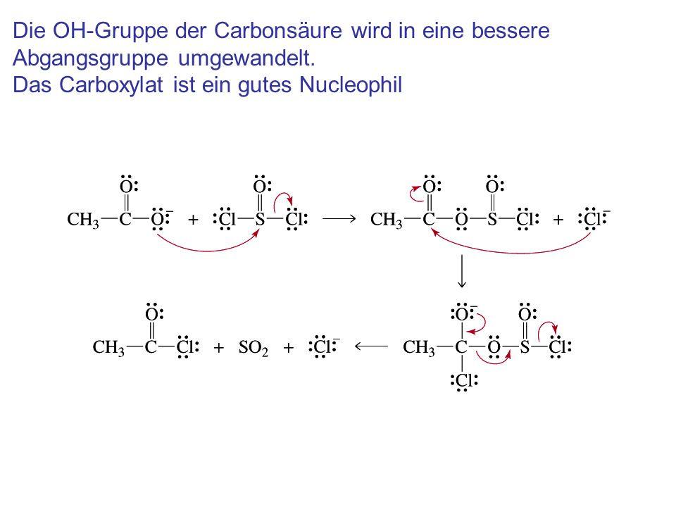 Die OH-Gruppe der Carbonsäure wird in eine bessere Abgangsgruppe umgewandelt.