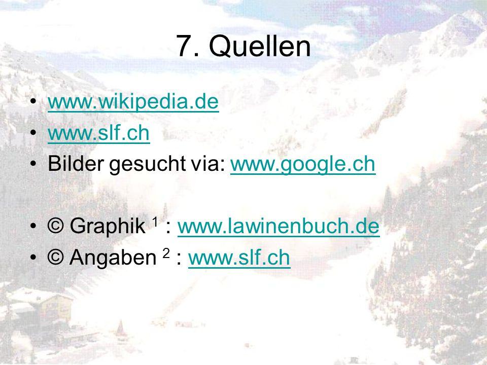 7. Quellen www.wikipedia.de www.slf.ch