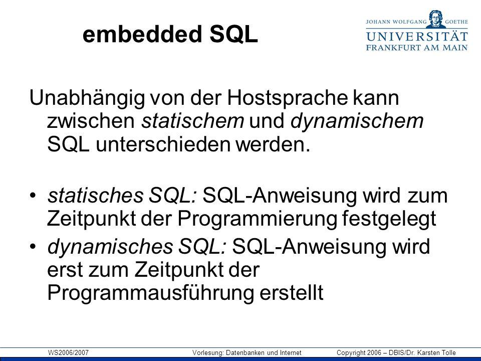 embedded SQL Unabhängig von der Hostsprache kann zwischen statischem und dynamischem SQL unterschieden werden.