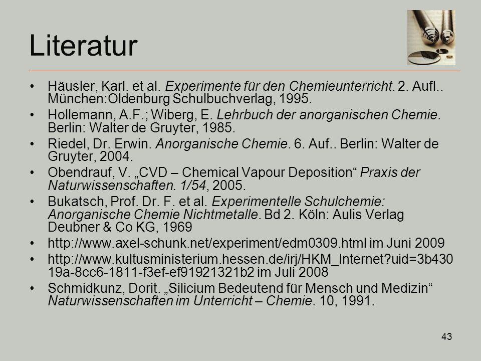 Literatur Häusler, Karl. et al. Experimente für den Chemieunterricht. 2. Aufl.. München:Oldenburg Schulbuchverlag, 1995.