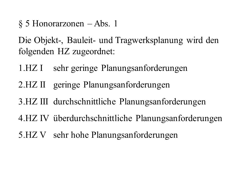 § 5 Honorarzonen – Abs. 1 Die Objekt-, Bauleit- und Tragwerksplanung wird den folgenden HZ zugeordnet: