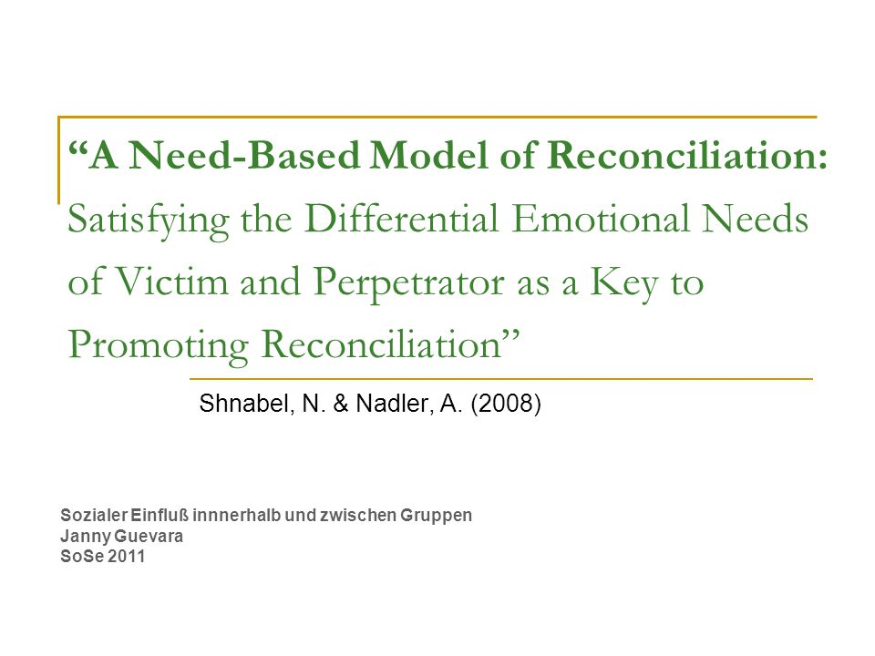 A Need-Based Model of Reconciliation: Satisfying the Differential Emotional Needs of Victim and Perpetrator as a Key to Promoting Reconciliation